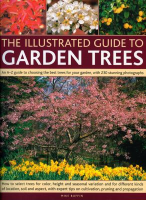 The Illustrated Guide to Garden Trees: An A-Z Guide to Choosing the Best Trees for Your Garden, with 230 Stunning Photographs 9781844764655