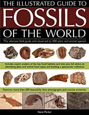 The Illustrated Guide to the Fossils of the World: A Comprehensive Directory of Fossilized Organisms, Including Horsetails, Ferns, Marine Corals, Spon 9781844763641