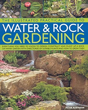 The Illustrated Practical Guide to Water & Rock Gardening: Everything You Need to Know to Design, Construct and Plant Up a Rock or Water Garden with D 9781844765010