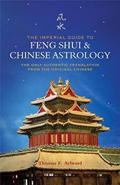 The Imperial Guide to Feng Shui & Chinese Astrology: The Only Authentic Translation from the Original Chinese 9781842931769