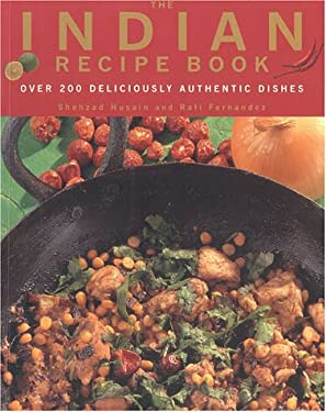 The Indian Recipe Book: Over 200 Delicious Authentic Dishes 9781842151914