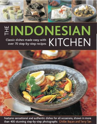 The Indonesian Kitchen: Classic Dishes Made Easy with Over 80 Step-By-Step Recipes 9781844769926