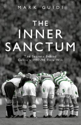 The Inner Sanctum: The Secrets Behind Celtic's 1997-98 Title Win 9781845963583