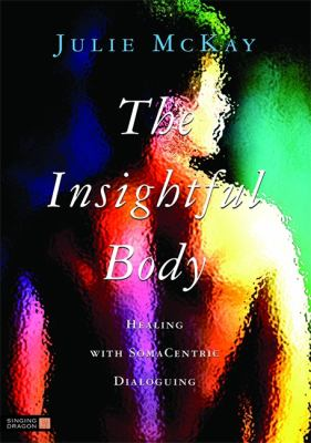 The Insightful Body: Healing with SomaCentric Dialoguing 9781848190306