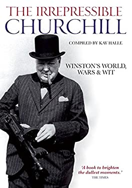 The Irrepressible Churchill: Winston's World, Wars & Wit 9781844861194