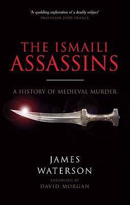 The Ismaili Assassins: A History of Medieval Murder 9781848325050
