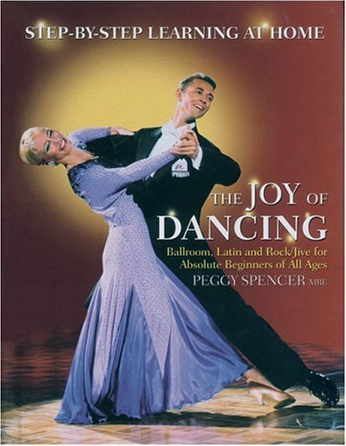 The Joy of Dancing: Ballroom, Latin and Rock/Jive for Absolute Beginners of All Ages 9781844425471