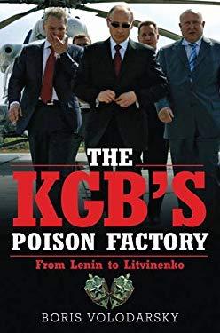 The KGB's Poison Factory: From Lenin to Litvinenko. Boris Volodarsky 9781848325425