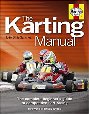 The Karting Manual: The Complete Beginner's Guide to Competitive Kart Racing 9781844253531
