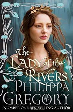 The Lady of the Rivers. by Philippa Gregory