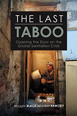 The Last Taboo: Opening the Door on the Global Sanitation Crisis 9781844075447