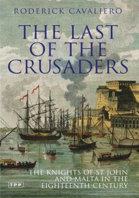 The Last of the Crusaders: The Knights of St John and Malta in the Eighteenth Century 9781845117290