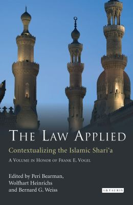 The Law Applied: Contextualizing the Islamic Shari'a 9781845117368