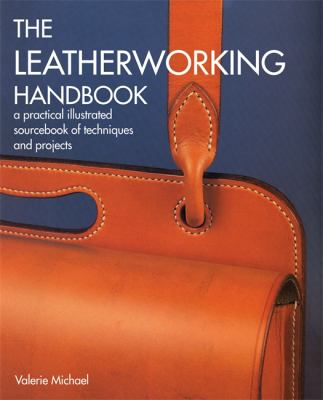 The Leatherworking Handbook: A Practical Illustrated Sourcebook of Techniques and Projects 9781844034741