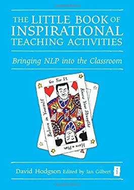 The Little Book of Inspirational Teaching Activities: Bringing NLP Into the Classroom 9781845901363