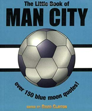 The Little Book of Man City: Over 150 Blue Moon Quotes 9781842227633