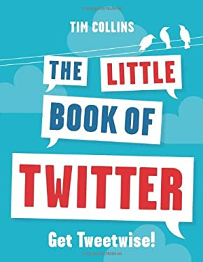 The Little Book of Twitter: Get Tweetwise! 9781843174059