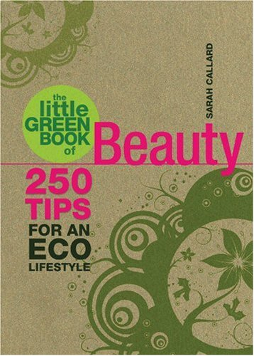 The Little Green Book of Beauty: 250 Tips for an Eco Lifestyle 9781847320698