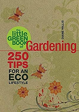 The Little Green Book of Gardening: 250 Tips for an Eco Lifestyle 9781847320650