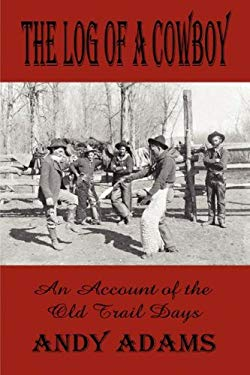 The Log of a Cowboy, an Account of the Old Trail Days (Classic Westerns) 9781847780744