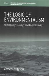 The Logic of Environmentalism: Anthropology, Ecology and Postcoloniality