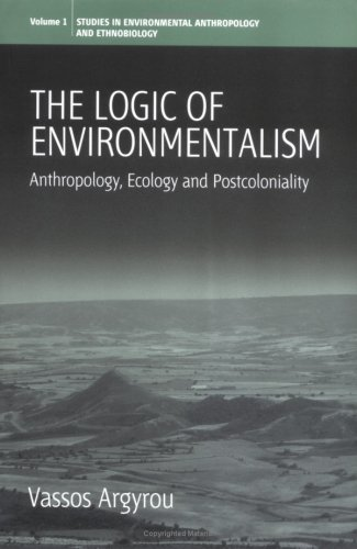 The Logic of Environmentalism: Anthropology, Ecology and Postcoloniality 9781845451059