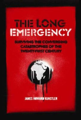 The Long Emergency: Surviving the Converging Catastrophes of the Twenty-first Century 9781843544531
