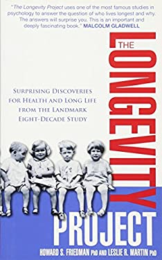 The Longevity Project: Surprising Discoveries for Health and Long Life from the Landmark Eight Decade Study. Howard S. Friedman and Leslie R. 9781848504318