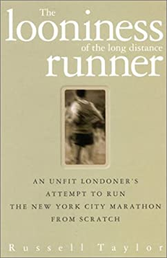The Looniness of Long Distance Runner: An Unfit Londoner's Attempt to Run the New York City Marathon 9781842225684