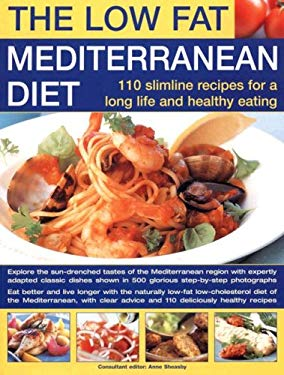 The Low Fat Mediterranean Diet: 110 Slimline Recipes for a Long Life and Healthy Eating 9781844763436