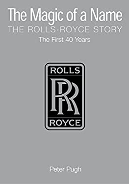 The Magic of a Name: The Rolls-Royce Story, the First 40 Years