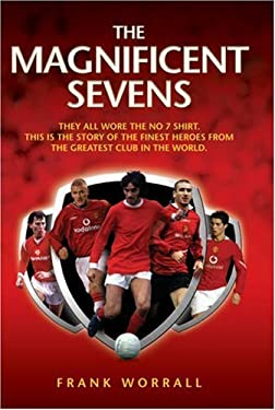 The Magnificent Sevens: They All Wore the No 7 Shirt. This Is the Story of the Finest Heroes from the Greatest Club in the World. 9781844544356