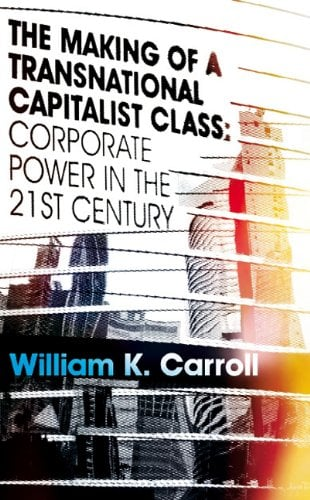 The Making of a Transnational Capitalist Class: Corporate Power in the Twenty-First Century 9781848134430