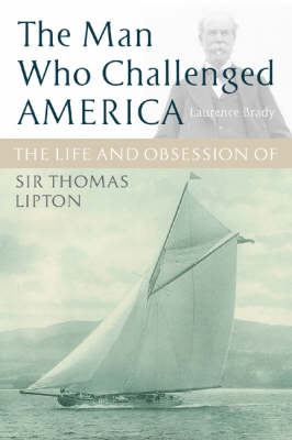 The Man Who Challenged America: The Life and Obsessions of Sir Thomas Lipton 9781841585789