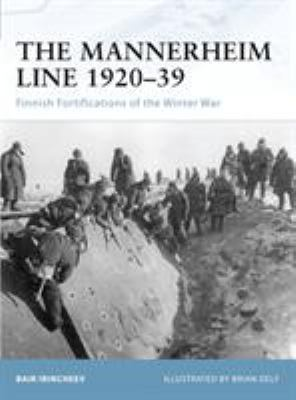 The Mannerheim Line 1920-39: Finnish Fortifications of the Winter War 9781846033841