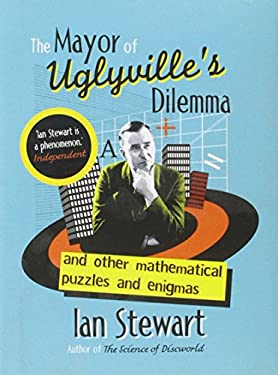 The Mayor of Uglyville's Dilemma: And Other Mathematical Puzzles and Enigmas 9781843544753