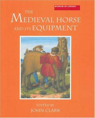 The Medieval Horse and Its Equipment, C.1150-1450 9781843830979