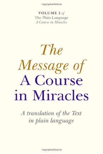 The Message of a Course in Miracles: A Translation of the Text in Plain Language 9781846943195