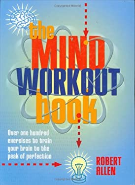 The Mind Workout Book: 150 Exercises to Train Your Brain to the Peak of Perfection 9781843401018