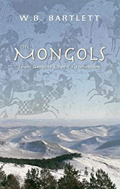 The Mongols: From Genghis Khan to Tamerlane 9781848681910