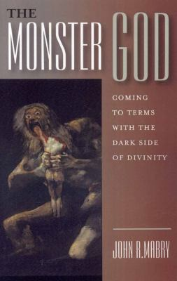 The Monster God: Coming to Terms with the Dark Side of Divinity 9781846940842