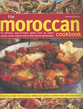 The Moroccan Cookbook: 70 Delicious Easy-To-Make Dishes from an Exotic Cuisine, Shown Step-By-Step in 300 Colour Photographs 9781844764303