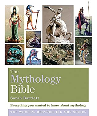 The Mythology Bible: Everything You Wanted to Know About Mythology 9781841813462
