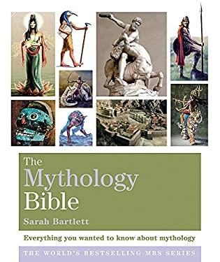 The Mythology Bible: Everything You Wanted to Know About Mythology