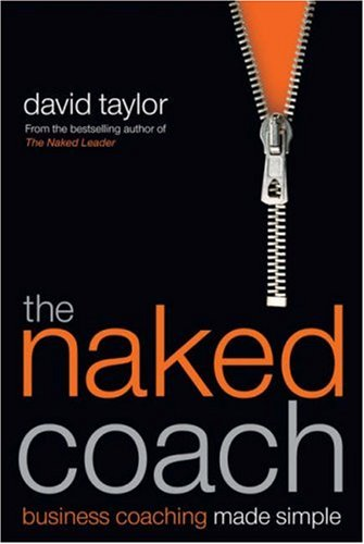 The Naked Coach: Business Coaching Made Simple 9781841127569