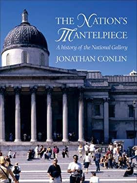 The Nation's Mantelpiece: A History of the National Gallery 9781843680185