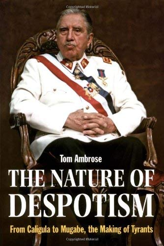 The Nature of Despotism: From Caligula to Mugabe, the Making of Tyrants 9781847730701