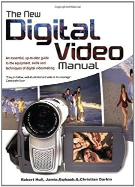 The New Digital Video Manual: An Essential, Up-To-Date Guide to the Equipment, Skills and Techniques of Digital Videomaking 9781847320452