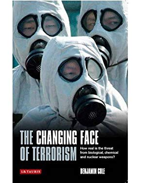 The Changing Face of Terrorism: How Real Is the Threat from Biological, Chemical and Nuclear Weapons? 9781845118938