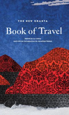 The New Granta Book of Travel 9781847082572
